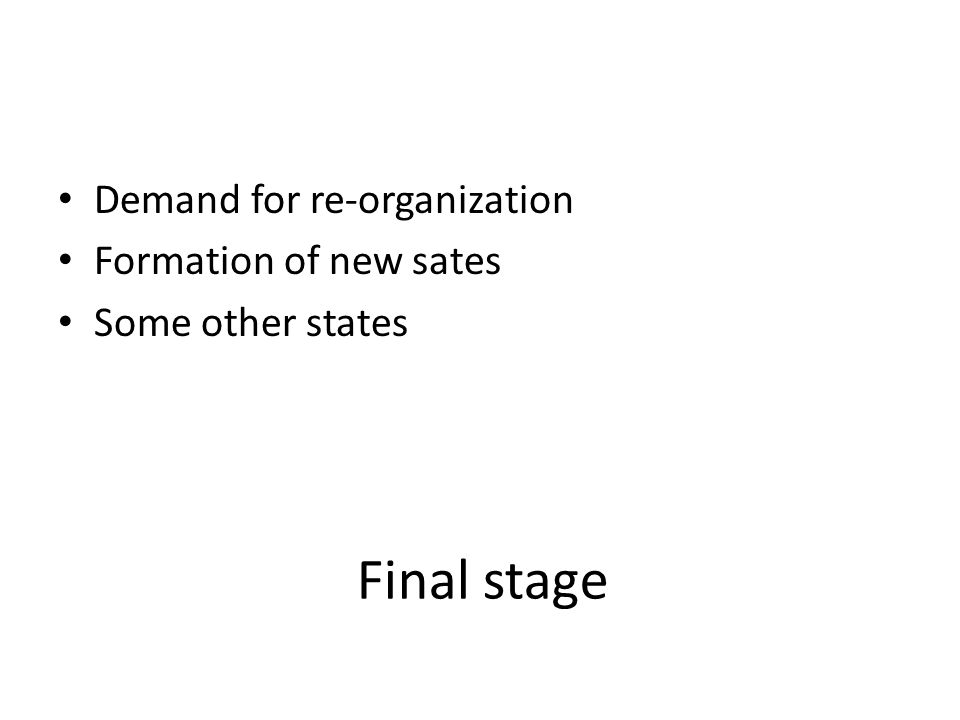Final stage Demand for re-organization Formation of new sates Some other states