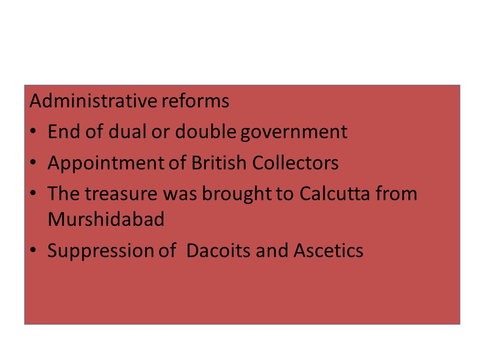 Administrative reforms End of dual or double government Appointment of British Collectors The treasure was brought to Calcutta from Murshidabad Suppre