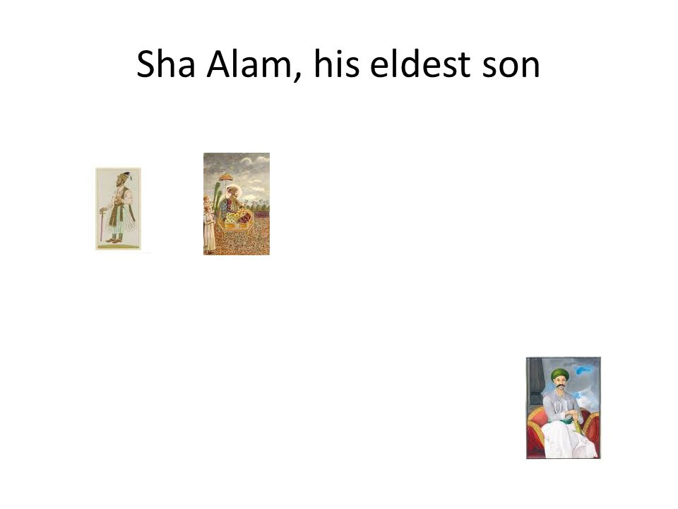 Sha Alam, his eldest son
