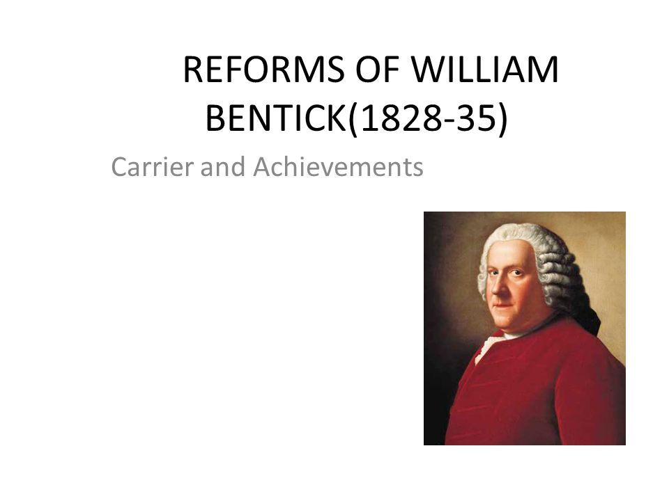 REFORMS OF WILLIAM BENTICK(1828-35) Carrier and Achievements