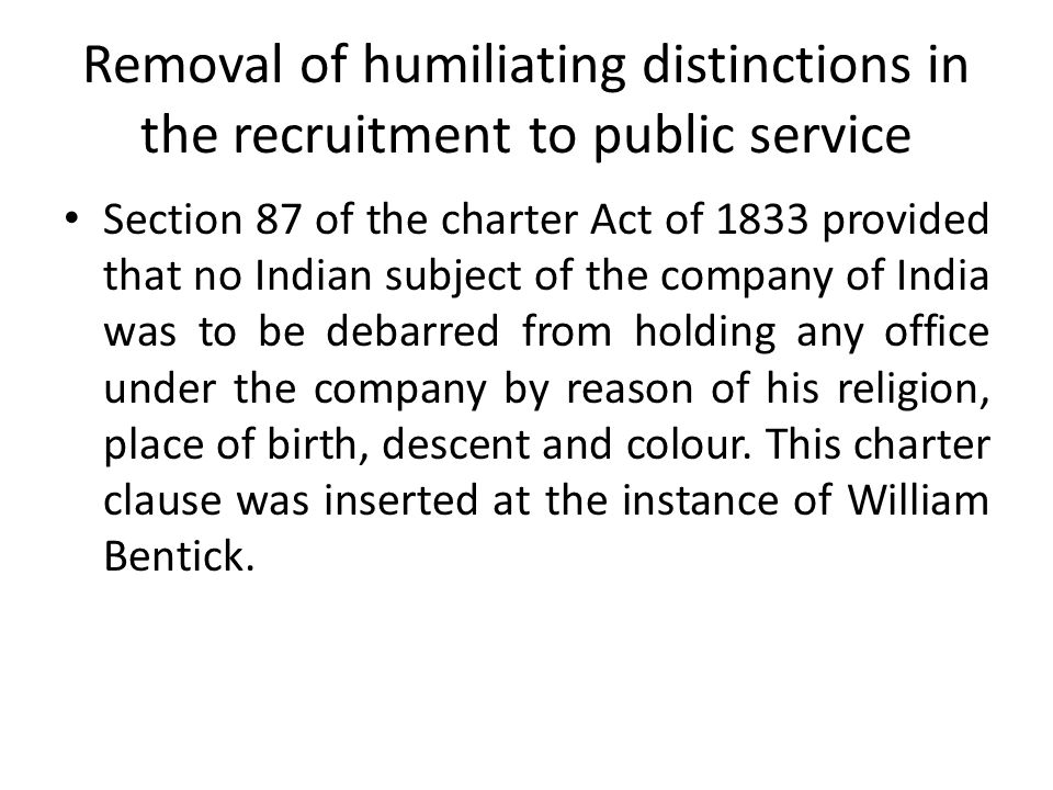 Removal of humiliating distinctions in the recruitment to public service Section 87 of the charter Act of 1833 provided that no Indian subject of the