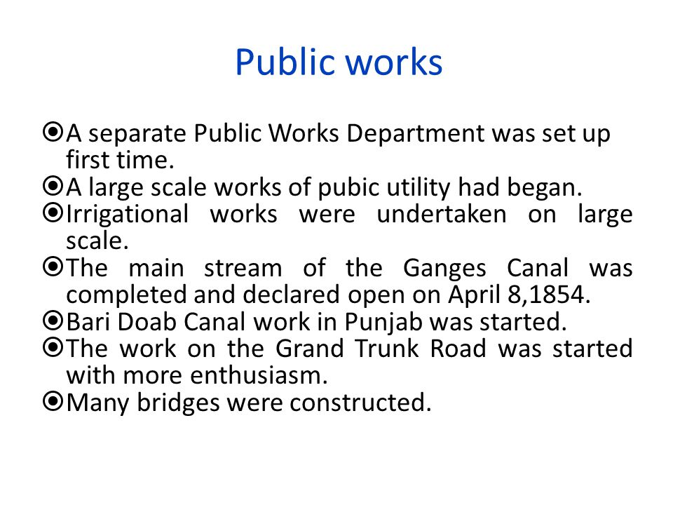 Public works  A separate Public Works Department was set up first time.  A large scale works of pubic utility had began.  Irrigational works were u