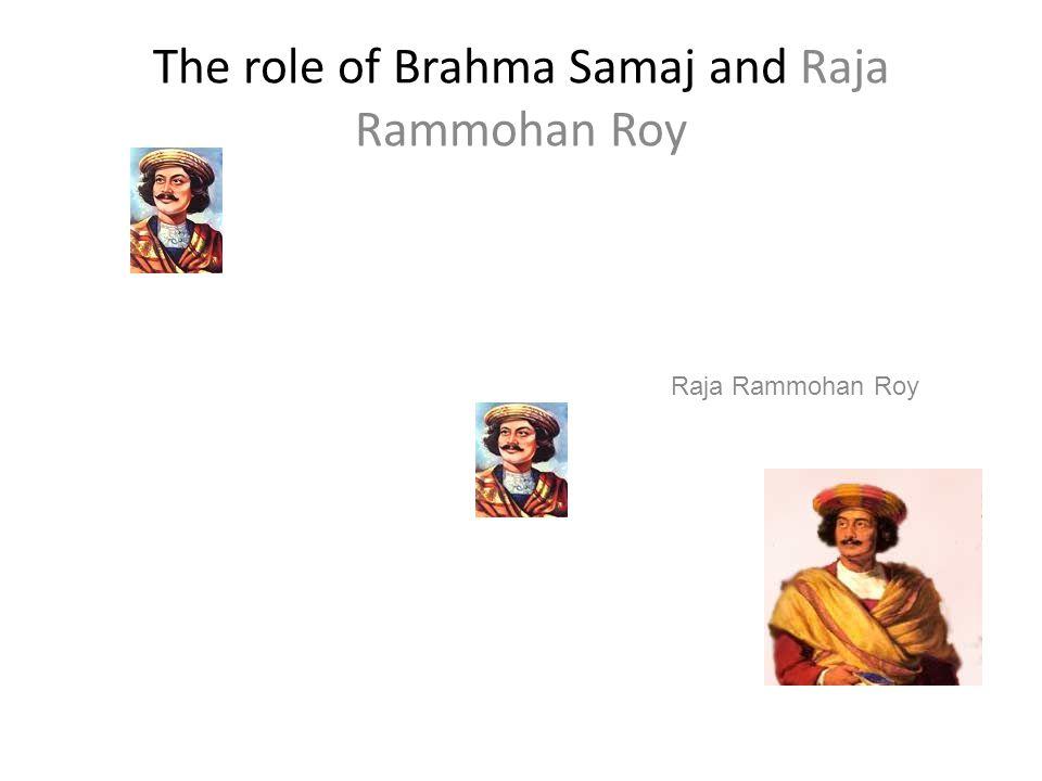 The role of Brahma Samaj and Raja Rammohan Roy Raja Rammohan Roy