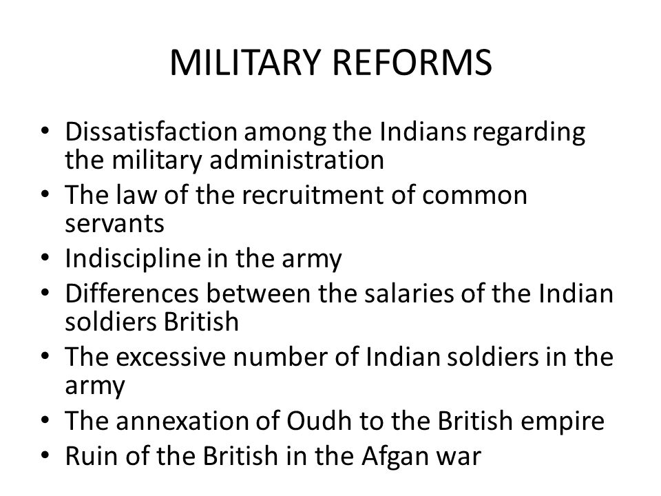 MILITARY REFORMS Dissatisfaction among the Indians regarding the military administration The law of the recruitment of common servants Indiscipline in