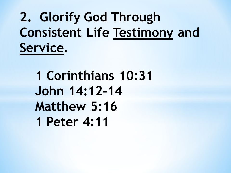 2. Glorify God Through Consistent Life Testimony and Service.