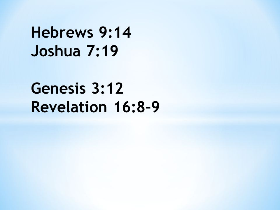 Hebrews 9:14 Joshua 7:19 Genesis 3:12 Revelation 16:8–9