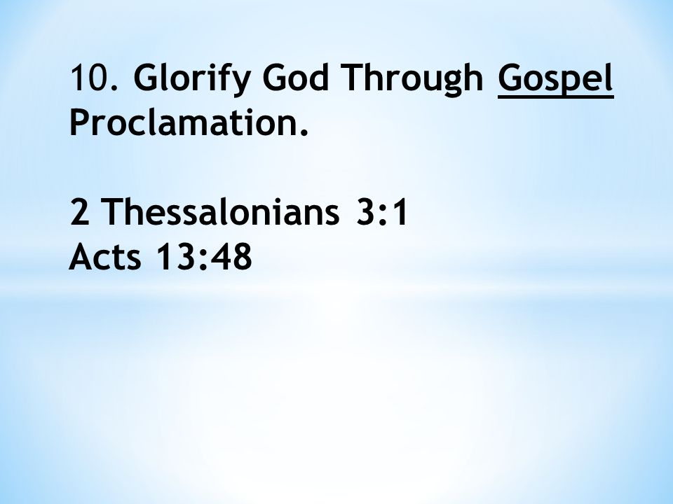 10. Glorify God Through Gospel Proclamation. 2 Thessalonians 3:1 Acts 13:48