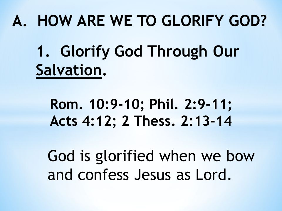 A. HOW ARE WE TO GLORIFY GOD. 1. Glorify God Through Our Salvation.