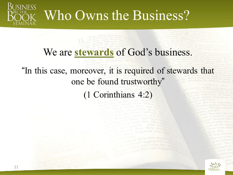 11 Who Owns the Business. We are stewards of God's business.