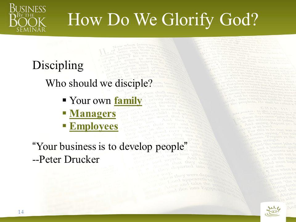 14 How Do We Glorify God. Discipling Who should we disciple.