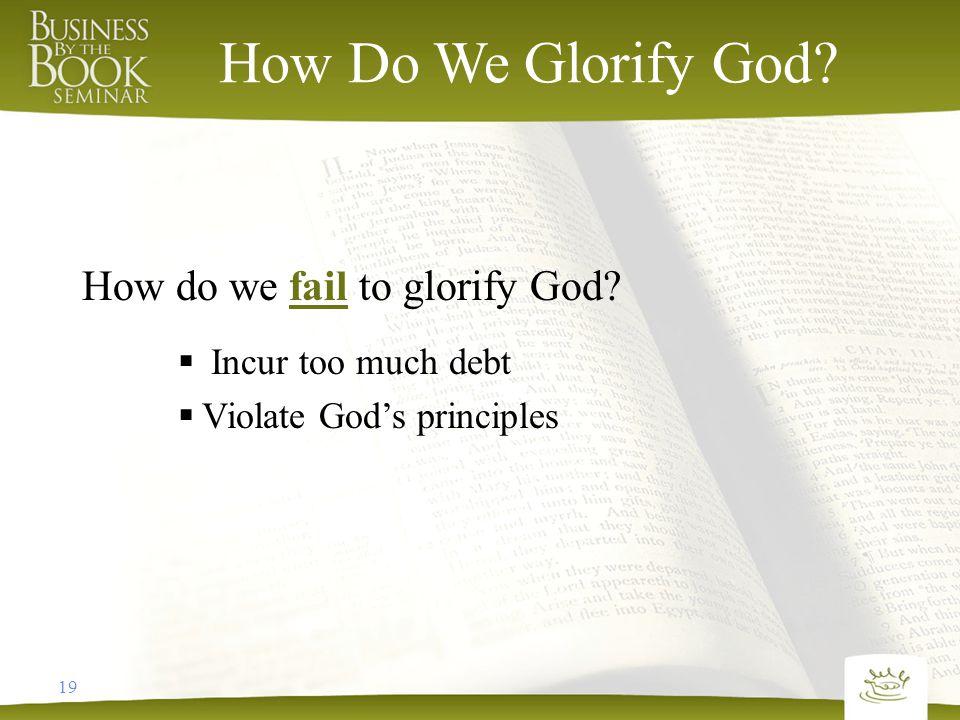 19 How Do We Glorify God. How do we fail to glorify God.