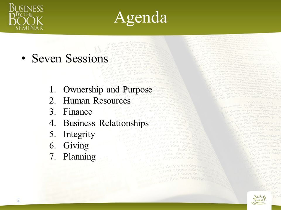 2 Agenda Seven Sessions 1.Ownership and Purpose 2.Human Resources 3.Finance 4.Business Relationships 5.Integrity 6.Giving 7.