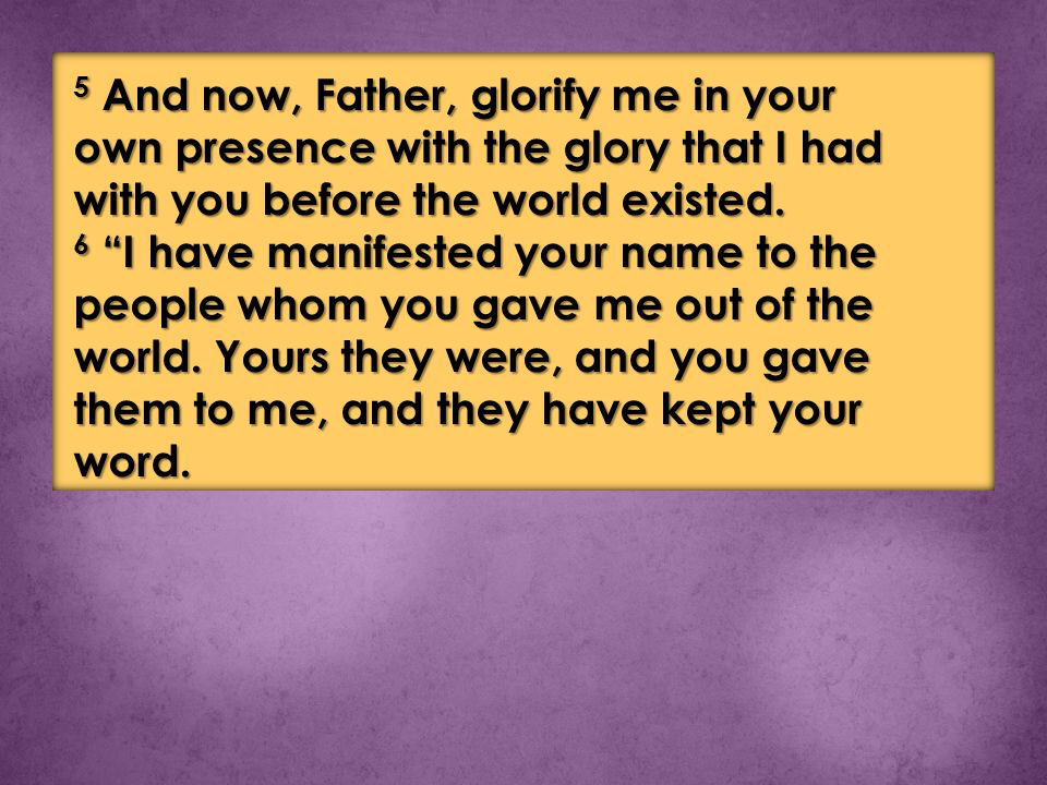5 And now, Father, glorify me in your own presence with the glory that I had with you before the world existed.
