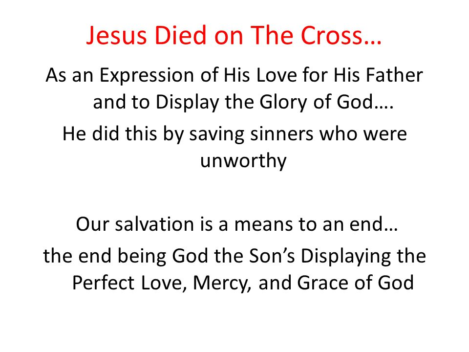 Jesus Died on The Cross… As an Expression of His Love for His Father and to Display the Glory of God….