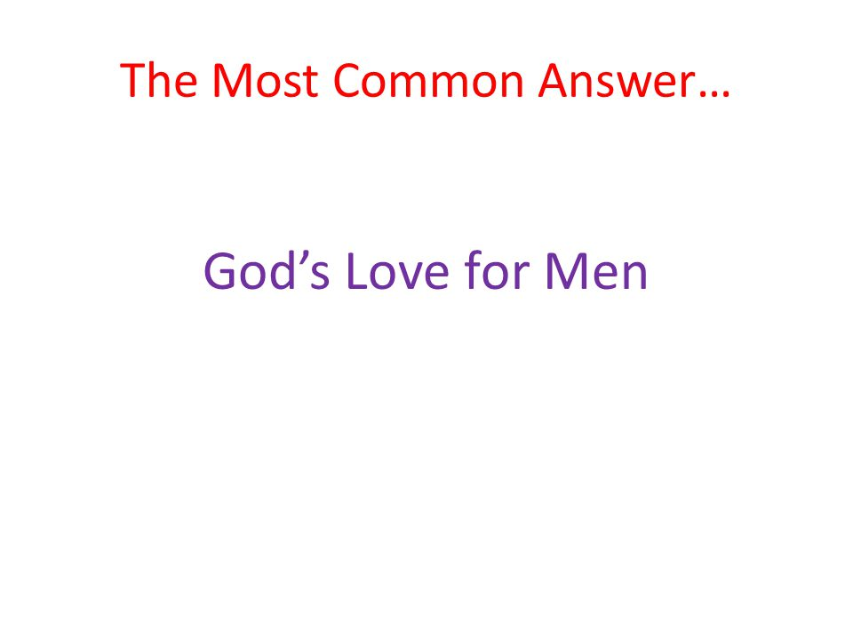 The Most Common Answer… God's Love for Men