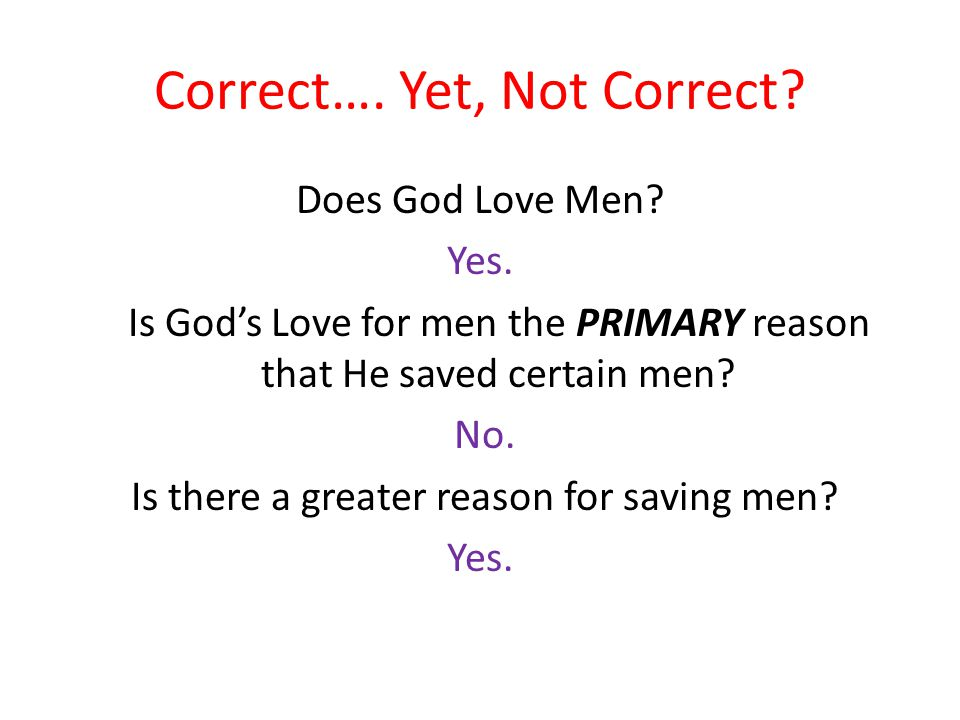 Correct…. Yet, Not Correct. Does God Love Men. Yes.