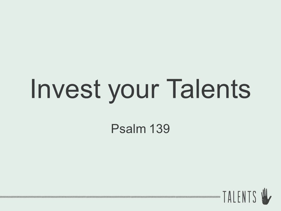 Invest your Talents Psalm 139