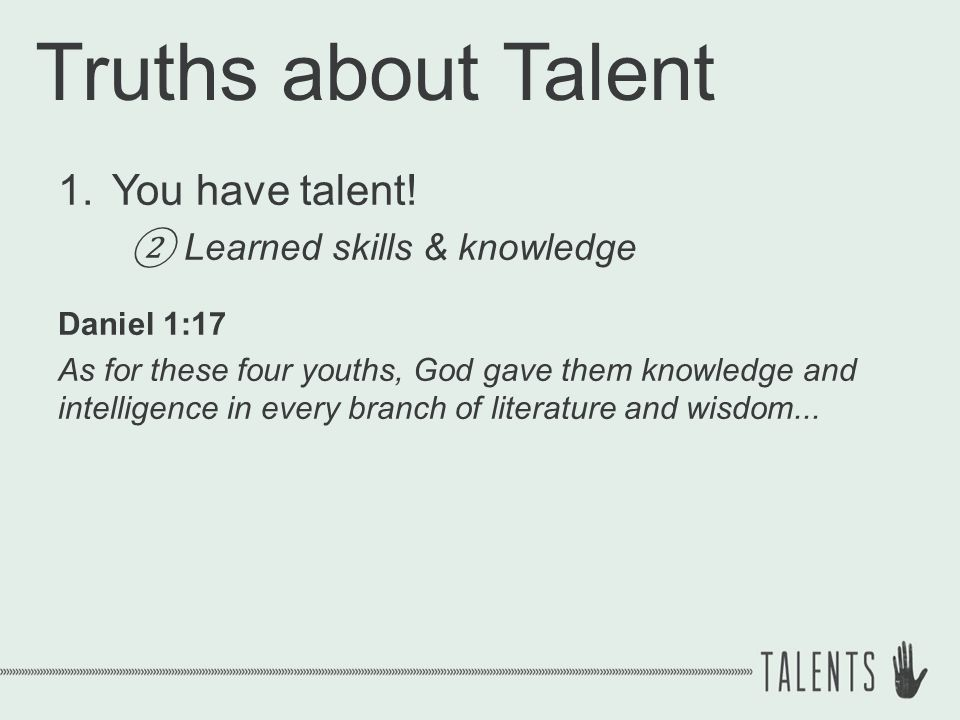 Truths about Talent 1.You have talent.