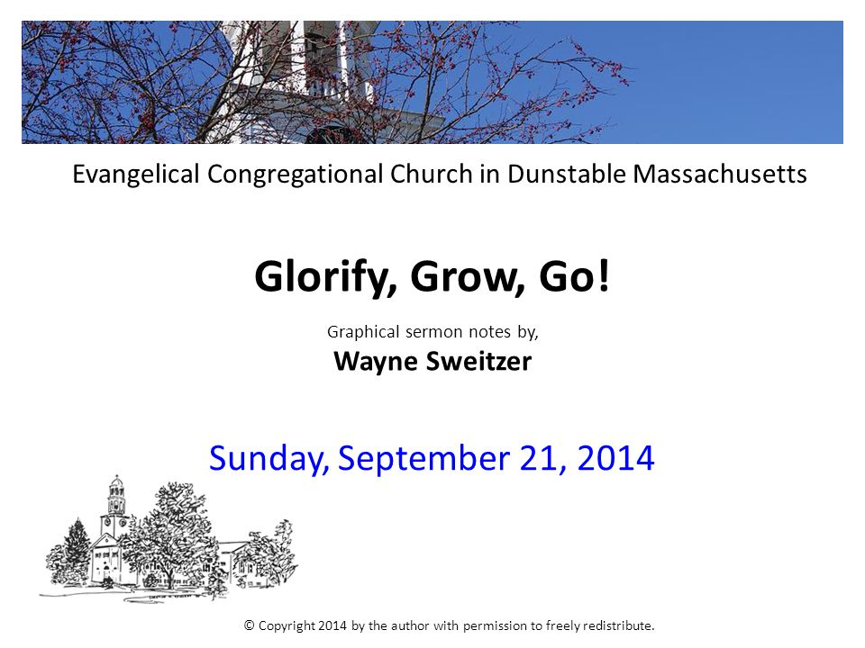 Glorify, Grow, Go! Graphical sermon notes by, Wayne Sweitzer Sunday, September 21, 2014 Evangelical Congregational Church in Dunstable Massachusetts ©