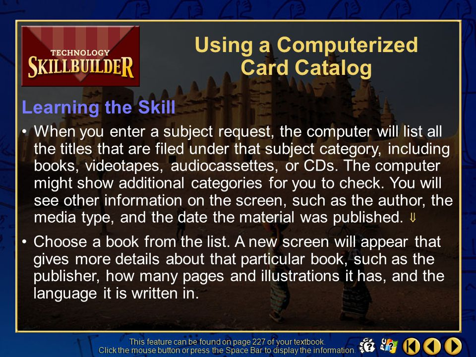 Skill Builder 2 Go to the computerized card catalog in your school or local library. Type in the name of an author or the title of a book. Often, you