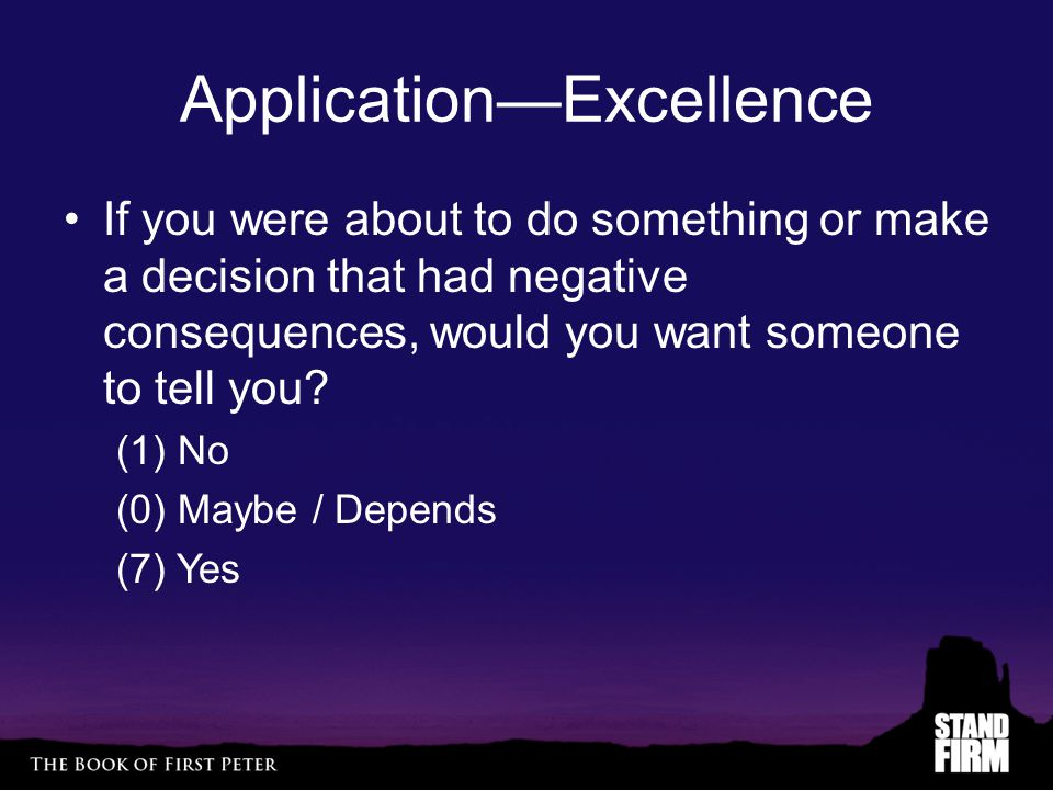 Application—Excellence If you were about to do something or make a decision that had negative consequences, would you want someone to tell you? (1) No