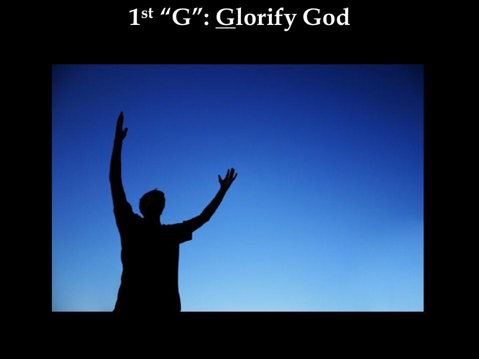 1 st G : Glorify God