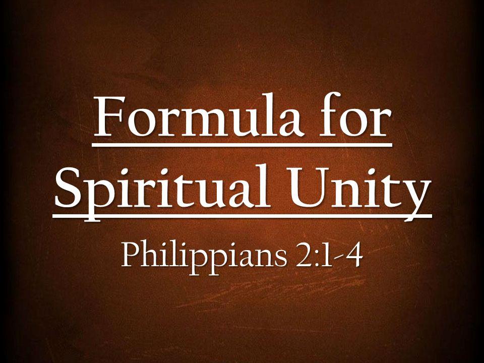 Formula for Spiritual Unity Philippians 2:1-4