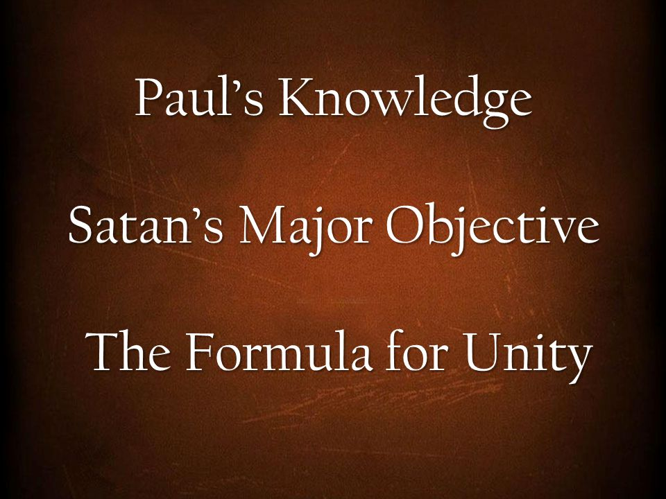 Paul's Knowledge Satan's Major Objective The Formula for Unity