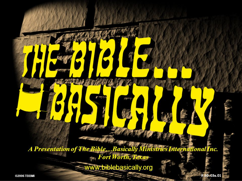 9.65.03a.02 ©2006 TBBMI THE BIBLE… BASICALLY ® ( Here s WHAT happened.