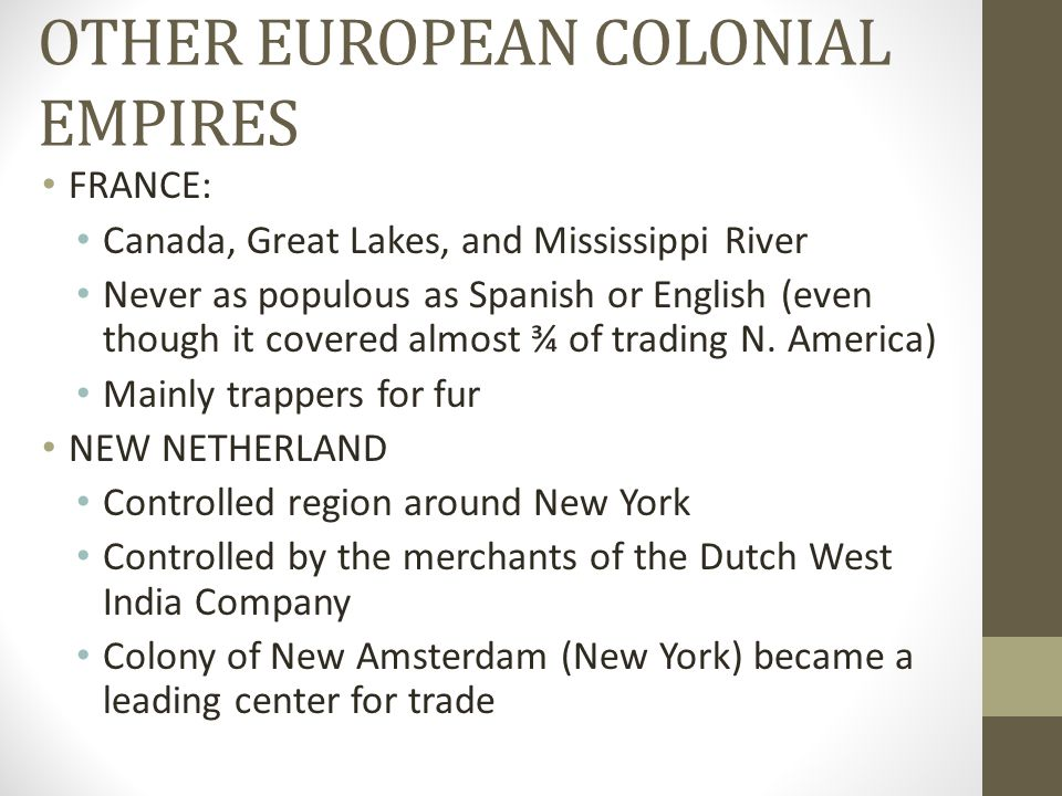 COLONIES CONTINUE… ENGLAND First permanent settlement was Jamestown (1607) First came looking for gold, but became profitable by growing tobacco to sell in Europe Second colony was Plymouth Rock (Mass.), established by the Pilgrims Eventually established 13 colonies along the Atlantic coast of North America