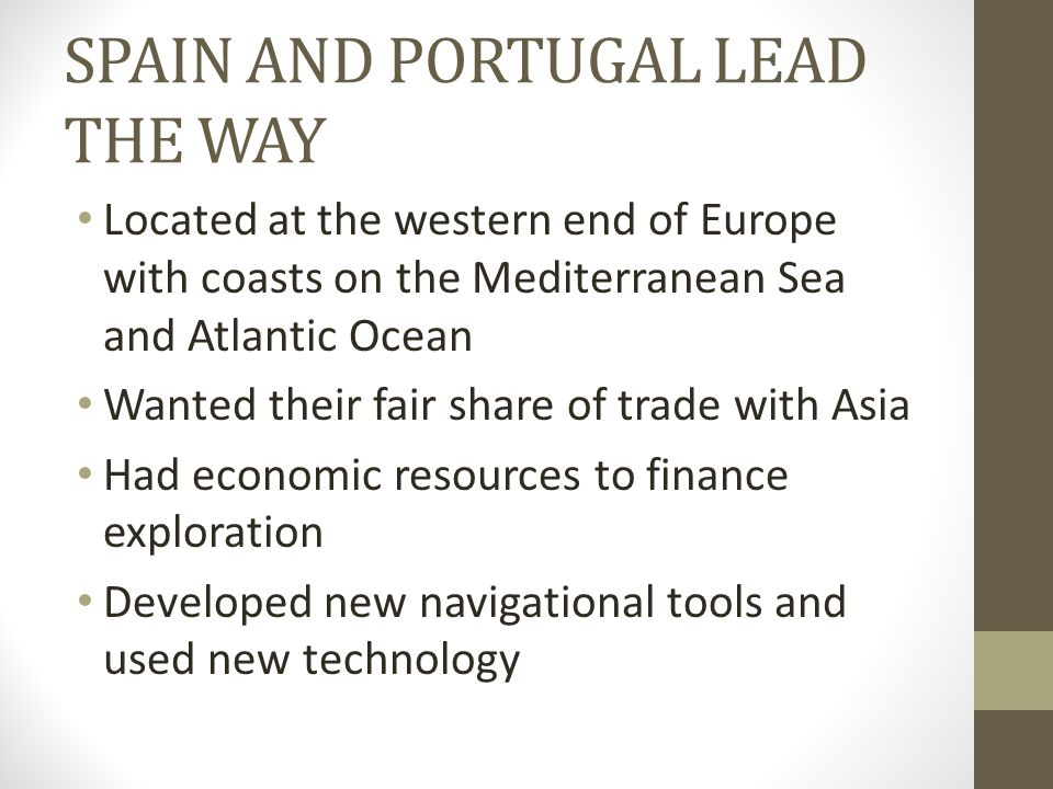 SPAIN AND PORTUGAL LEAD THE WAY Located at the western end of Europe with coasts on the Mediterranean Sea and Atlantic Ocean Wanted their fair share o
