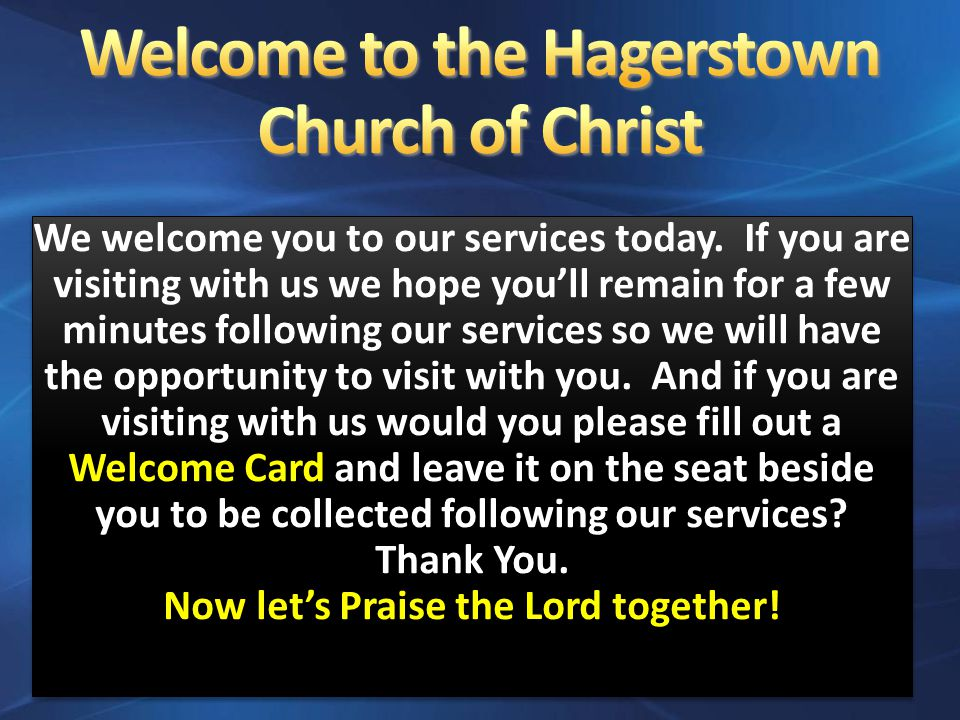 We welcome you to our services today.