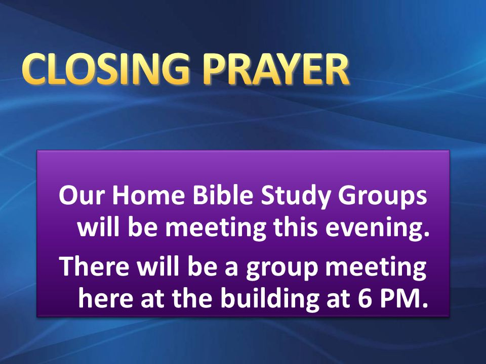 Our Home Bible Study Groups will be meeting this evening.