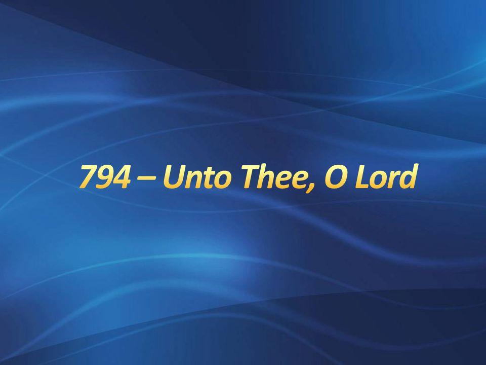1.Unto Thee, O Lord do I lift up my soul. O my God, I trust in Thee.