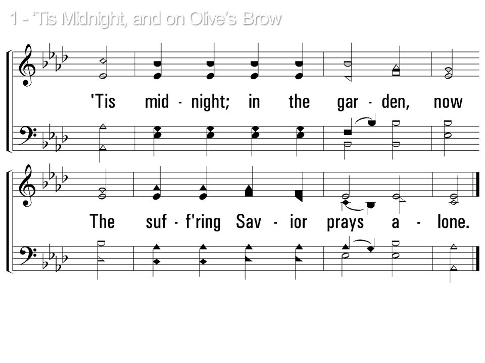 1 - 'Tis Midnight, and on Olive's Brow © 2001 The Paperless Hymnal™