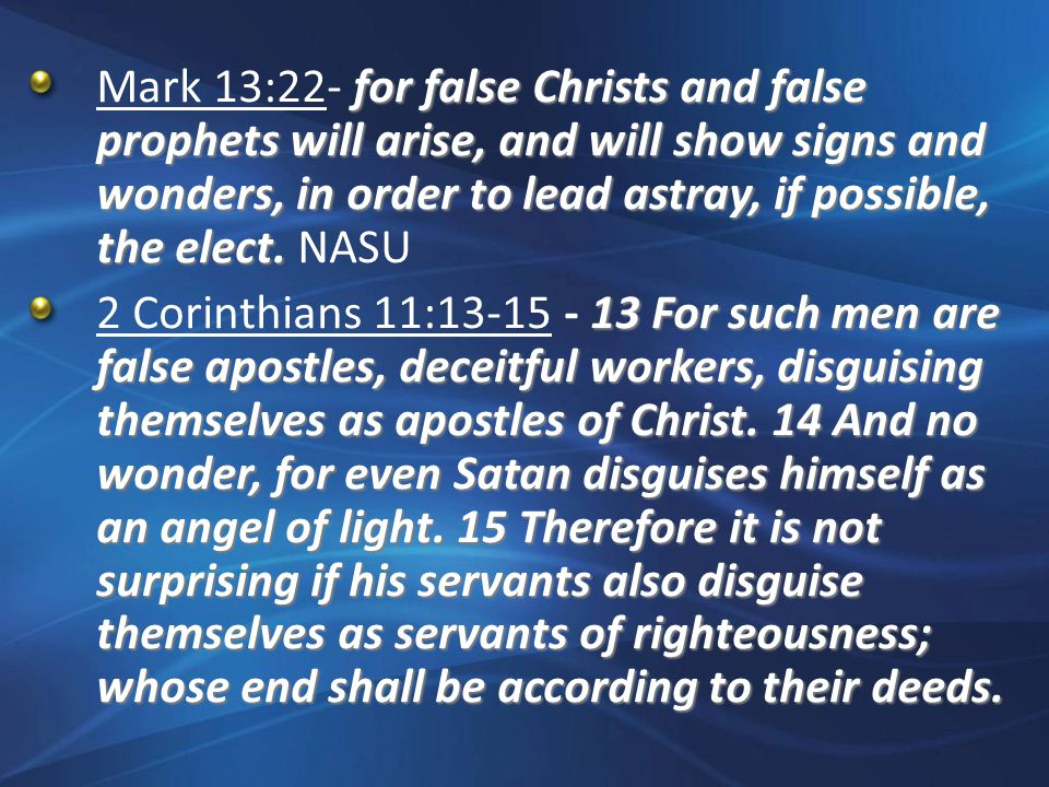 for false Christs and false prophets will arise, and will show signs and wonders, in order to lead astray, if possible, the elect.
