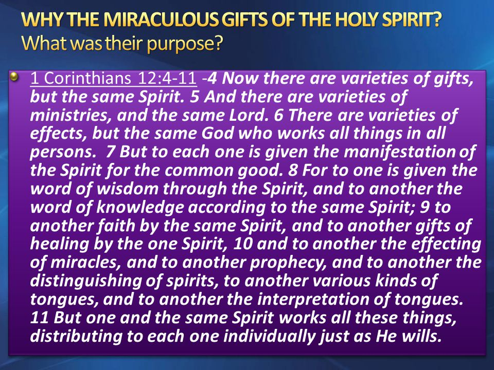 1 Corinthians 12:4-11 -4 Now there are varieties of gifts, but the same Spirit.