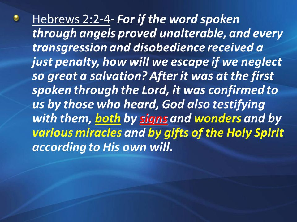 signs Hebrews 2:2-4- For if the word spoken through angels proved unalterable, and every transgression and disobedience received a just penalty, how will we escape if we neglect so great a salvation.