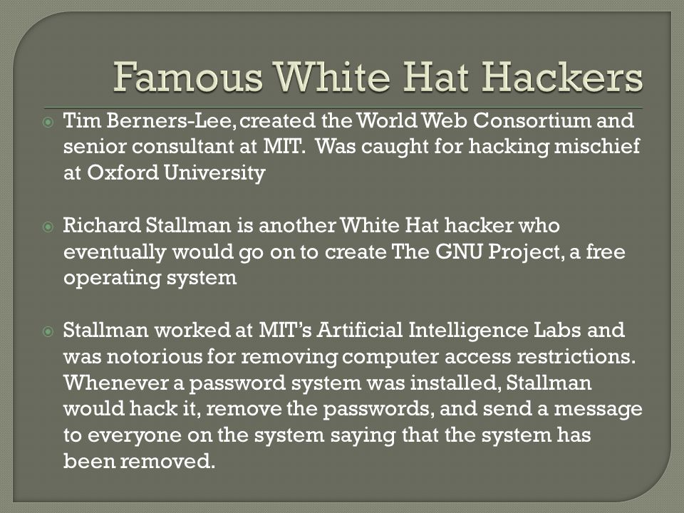 Tim Berners-Lee, created the World Web Consortium and senior consultant at MIT. Was caught for hacking mischief at Oxford University  Richard Stall