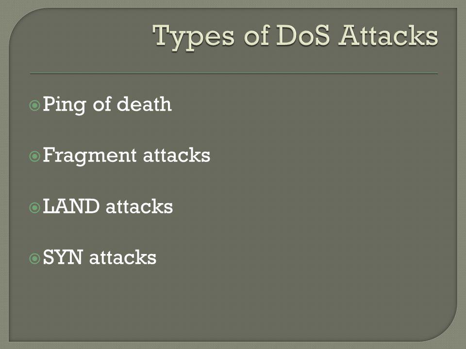  Ping of death  Fragment attacks  LAND attacks  SYN attacks