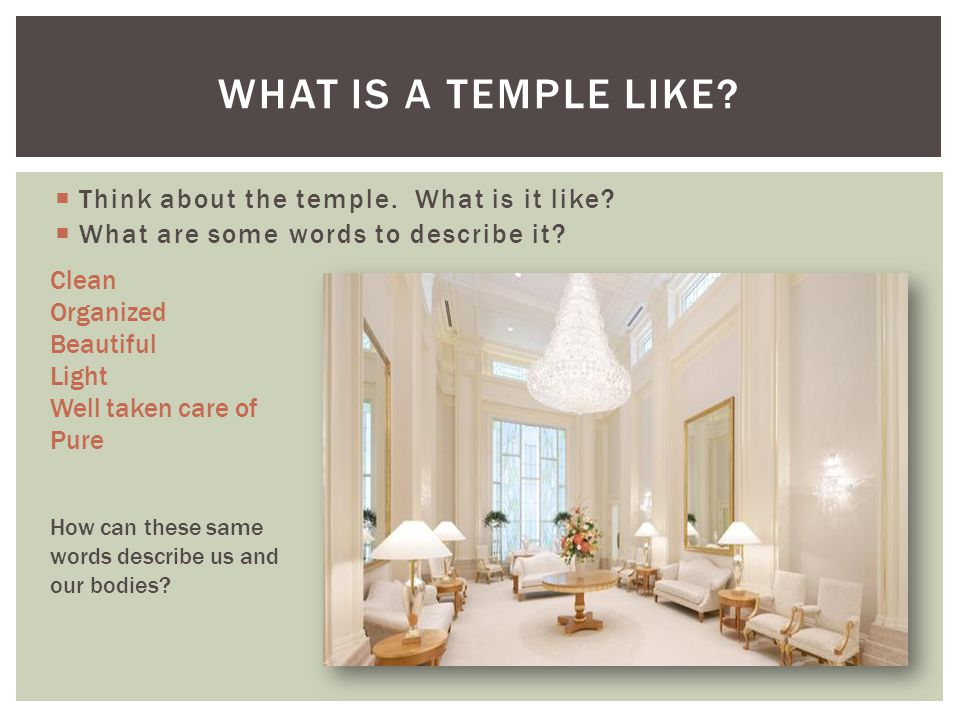 Think about the temple.What is it like.  What are some words to describe it.