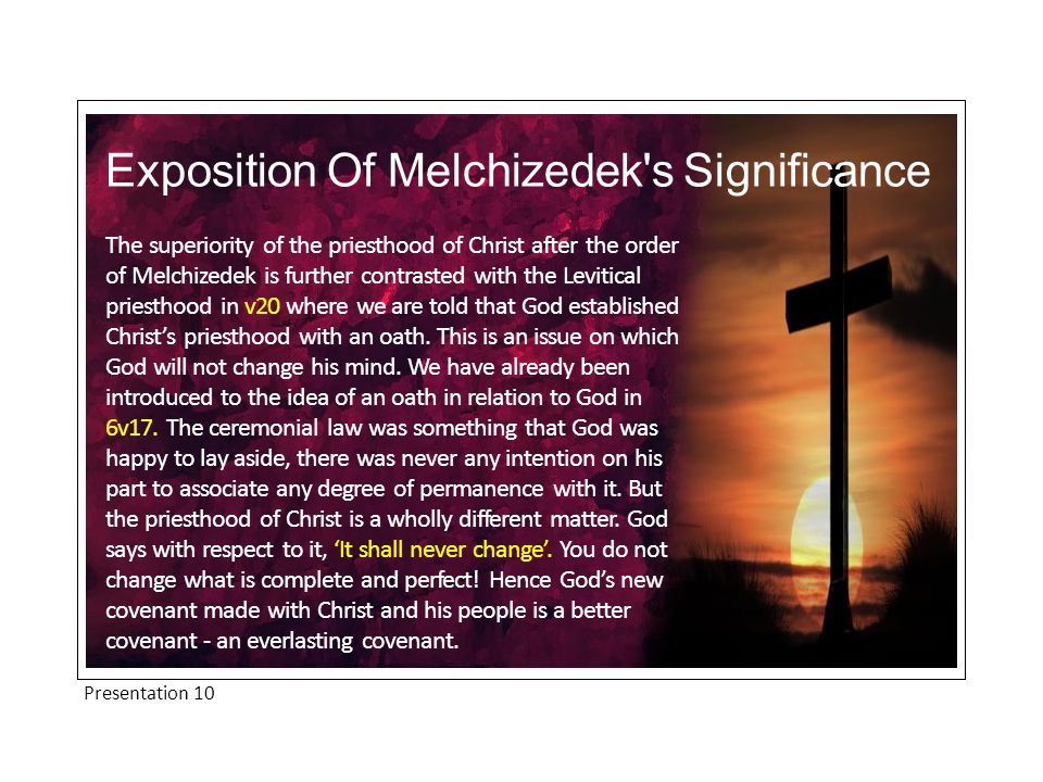 The superiority of the priesthood of Christ after the order of Melchizedek is further contrasted with the Levitical priesthood in v20 where we are told that God established Christ's priesthood with an oath.