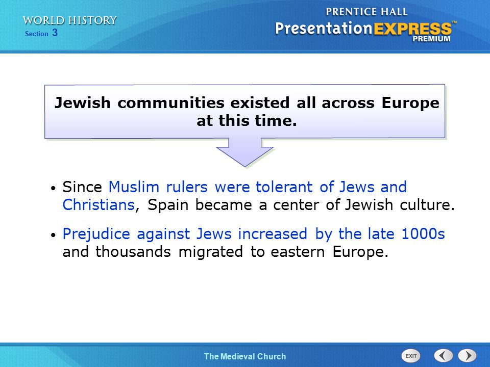Section 3 The Medieval Church Jewish communities existed all across Europe at this time. Since Muslim rulers were tolerant of Jews and Christians, Spa