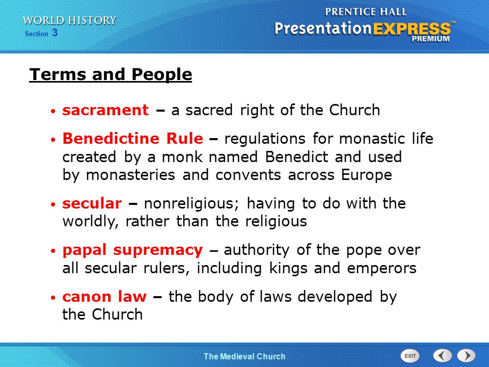 Section 3 The Medieval Church Terms and People sacrament – a sacred right of the Church Benedictine Rule – regulations for monastic life created by a