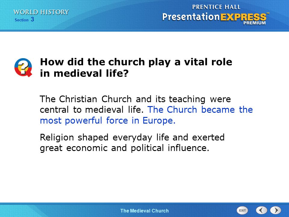 Section 3 The Medieval Church How did the church play a vital role in medieval life? The Christian Church and its teaching were central to medieval li