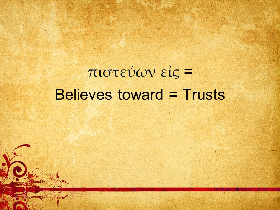 πιστεύων εἰς = Believes toward = Trusts