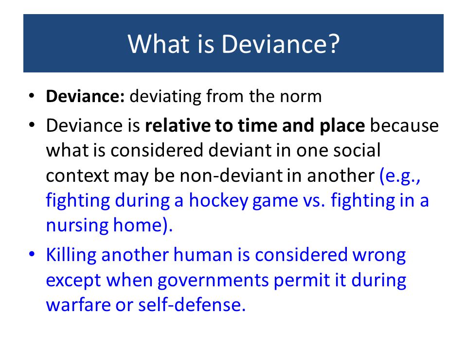 What is Deviance? Deviance is any behavior that violates social norms, and is usually of sufficient severity to warrant disapproval from the majority