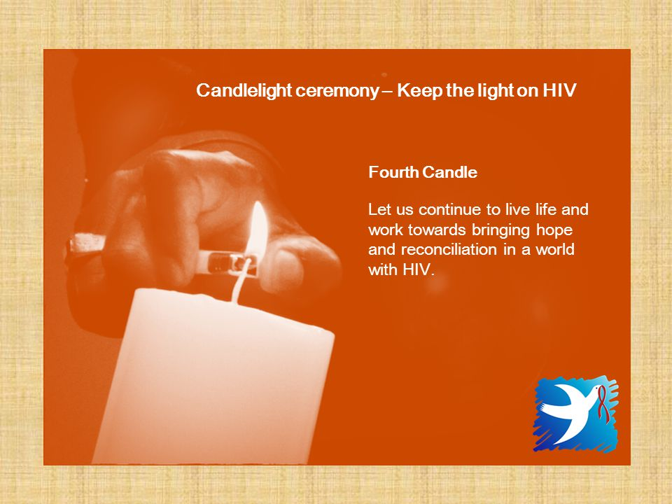 Fourth Candle Let us continue to live life and work towards bringing hope and reconciliation in a world with HIV.