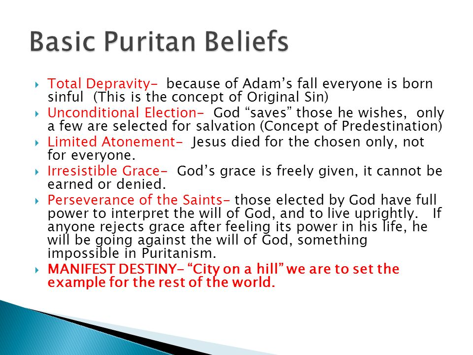  Total Depravity- because of Adam's fall everyone is born sinful (This is the concept of Original Sin)  Unconditional Election- God saves those he wishes, only a few are selected for salvation (Concept of Predestination)  Limited Atonement- Jesus died for the chosen only, not for everyone.
