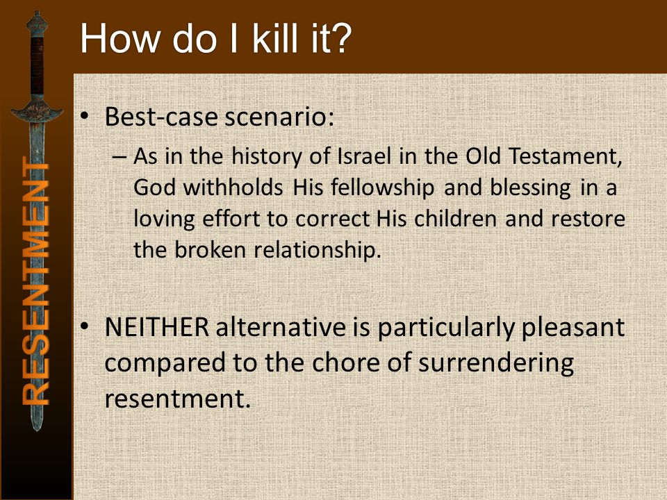 How do I kill it? Best-case scenario: – As in the history of Israel in the Old Testament, God withholds His fellowship and blessing in a loving effort